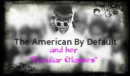 The American By Default and her Peculiar Glasses